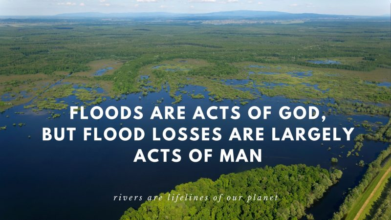 Floods are acts of God, but flood losses are largely acts of man